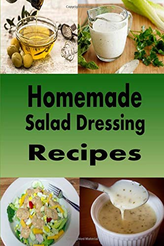 Homemade Salad Dressing Recipes: Vinaigrette, Bleu Cheese, Ranch, Italian and Many Other Salad Dressings (Dressings and Sauces, Band 2)