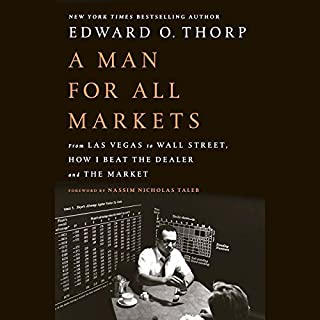 A Man for All Markets     From Las Vegas to Wall Street, How I Beat the Dealer and the Market              Written by:                                                                                                                                 Edward O. Thorp,                                                                                        Nassim Nicholas Taleb - foreword                               Narrated by:                                                                                                                                 Edward O. Thorp                      Length: 16 hrs and 30 mins     40 ratings     Overall 4.7
