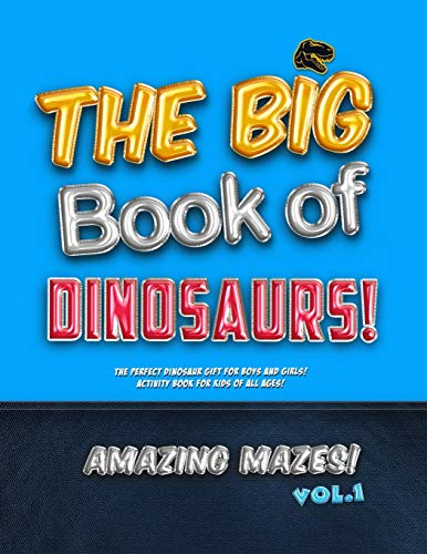 The Big Book of Dinosaurs! Amazing Mazes! Vol. 1: The Perfect Dinosaur Gift for Boys and Girls! Activity Book for Kids of All Ages!