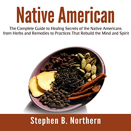 Native American     The Complete Guide to Healing Secrets of the Native Americans from Herbs and Remedies to Practices that Rebuild the Mind and Spirit              Written by:                                                                                                                                 Stephen B. Northern                               Narrated by:                                                                                                                                 Jesse Gross                      Length: 28 mins     Not rated yet     Overall 0.0