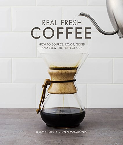 Real Fresh Coffee: How to source, roast, grind and brew the perfect cup (English Edition)