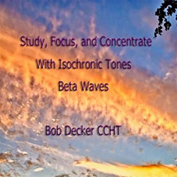 Study,Focus, and Concentrate With Isochronic Tones, Beta Waves