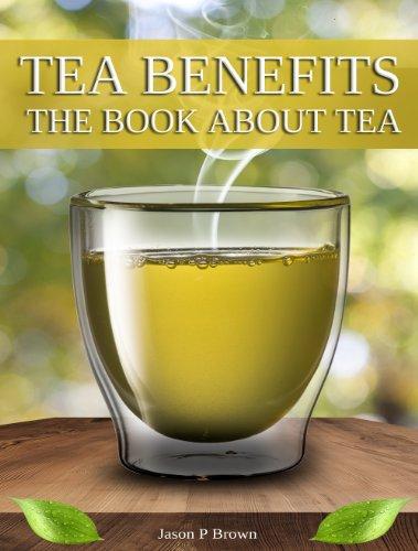 Tea Benefits: The Book about Tea (English Edition) PDF Books