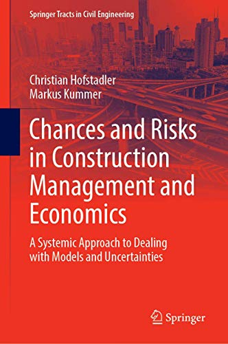 Chances and Risks in Construction Management and Economics: A Systemic Approach to Dealing with Models and Uncertainties (Springer Tracts in Civil Engineering)