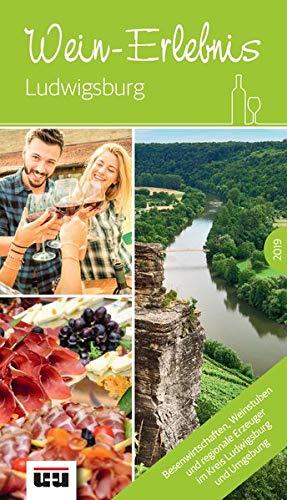 Wein-Erlebnis Ludwigsburg - (vormals Besenführer) Ausgabe 2019: Besenwirtschaften, Weinstuben und regionale Erzeuger im Kreis Ludwigsburg und Umgebung