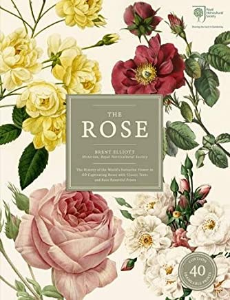 The Rose: The History of the Worlds Favourite Flower in 40 Captivating Roses with Classic Texts and Rare Beautiful PrintsIn Slipcover by Brent Elliott(2016-10-04)