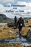 On The Fourteener With Father And Son: Adventures on 14,0000 Feet above Sea Level: Mountain Expeditions (English Edition)