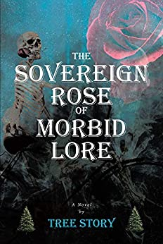 The Sovereign Rose of Morbid Lore by [Tree  Story]