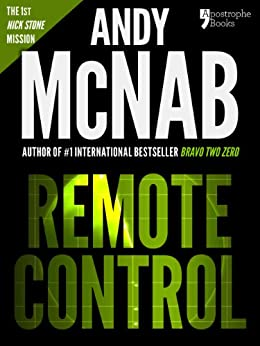 Remote Control (Nick Stone Book 1): Andy McNab's best-selling series of Nick Stone thrillers - now available in the US, with bonus material by [Andy McNab]