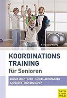 Koordinationstraining fuer Senioren: Besser orentieren . Schneller reagieren . Sicherer stehen und gehen