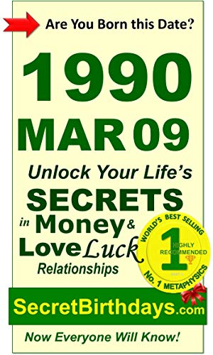 Born 1990 Mar 09? Your Birthday Secrets to Money, Love Relationships Luck: Fortune Telling Self-Help: Numerology, Horoscope, Astrology, Zodiac, Destiny ... Metaphysics (19900309) (English Edition)