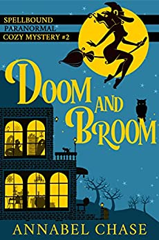 Doom and Broom (Spellbound Paranormal Cozy Mystery Book 2) by [Annabel Chase]