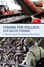 Fishing for Pollock in a Sea of Change: A Historical Analysis of the Bering Sea Pollock Fishery