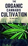 THE ORGANIC CANNABIS CULTIVATION: The easy and ultimate guide for growing marijuana indoor and outdoor organically (English Edition)