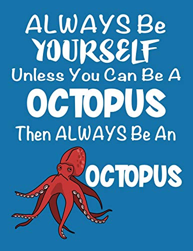 Always Be Yourself Unless You Can Be a Octopus: Composition Notebook for Pets, Critters and Animal Lovers