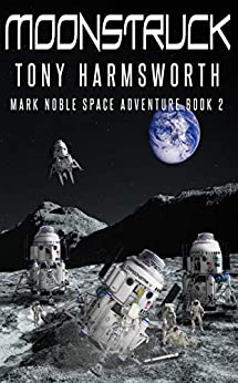 Moonstruck: Mark Noble Space Adventure Book 2 by [Tony Harmsworth]