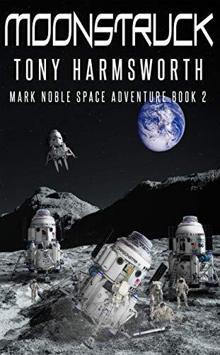Moonstruck: Mark Noble Space Adventure Book 2 (Mark Noble Adventure) (English Edition)
