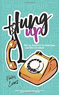 Hung Up: Why You Should Put the Phone Down (and Other Life Advice)
