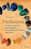 Heilsteine: 50 Steine und ihre therapeutische Anwendung für Körper und Seele