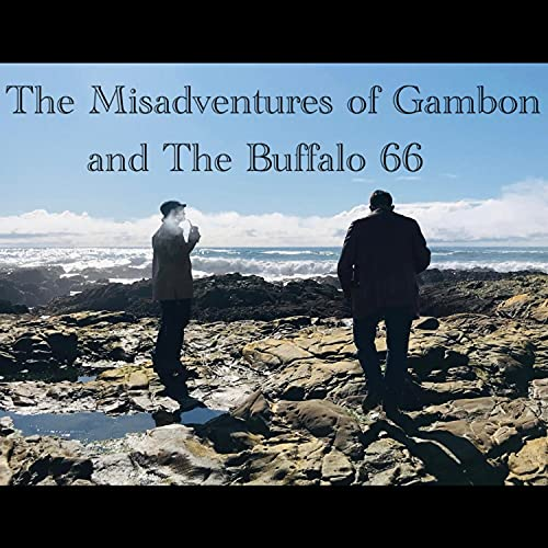 The Misadventures of Gambon and the Buffalo '66