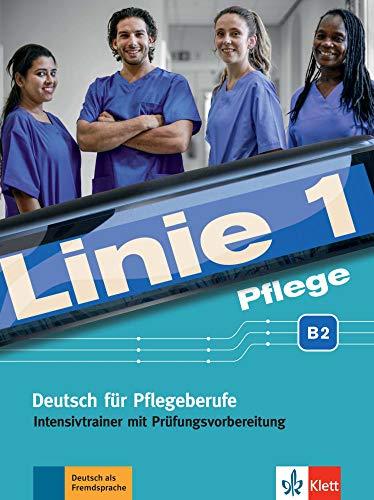 Linie 1 Pflege B2: Deutsch für Pflegeberufe. Intensivtrainer mit Prüfungsvorbereitung (Linie 1: Deutsch in Alltag und Beruf)