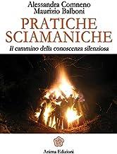 Scaricare Libri Pratiche sciamaniche: Il cammino della conoscenza silenziosa PDF