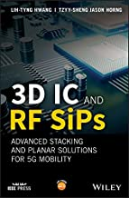 3D IC and RF SiPs: Advanced Stacking and Planar Solutions for 5G Mobility (Wiley - IEEE) (English Edition)
