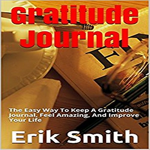 Gratitude Journal: The Easy Way to Keep a Gratitude Journal, Feel Amazing, and Improve Your Life cover art