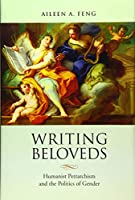 Writing Beloveds: Humanist Petrarchism and the Politics of Gender (Toronto Italian Studies)