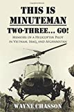 This is Minuteman: Two-Three… Go!: Memoirs of a Helicopter Pilot in Vietnam, Iraq, and Afghanistan