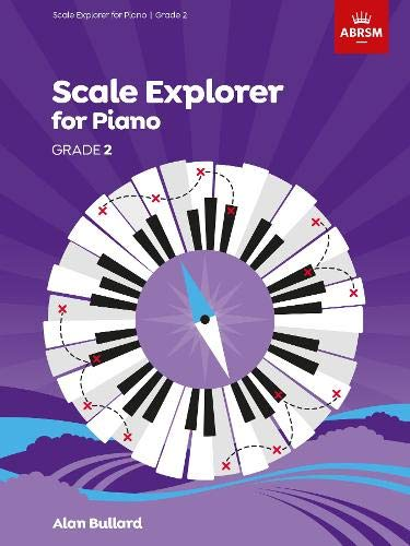 Scale Explorer for Piano, Grade 2 (ABRSM Scales & Arpeggios)