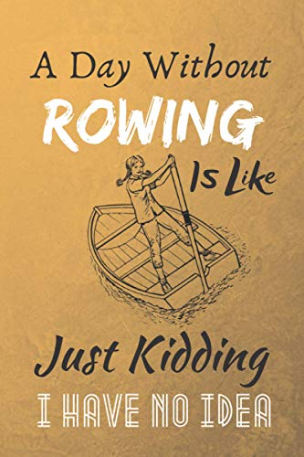A Day Without Rowing is like just kidding i have no idea: Tagebuch Geschenk für Ruderer, die gerne Rudern und Paddeln, Journal and Diary funny Gift