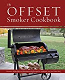 slow joe - The Offset Smoker Cookbook: Pitmaster Techniques and Mouthwatering Recipes for Authentic, Low-and-Slow BBQ