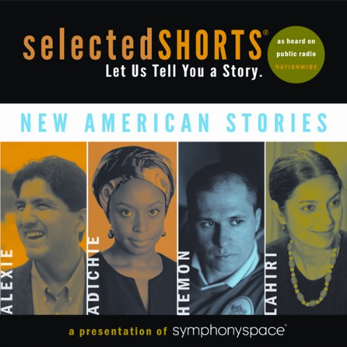 Selected Shorts: New American Stories                   By:                                                                                                                                 Aleksandar Hemon,                                                                                        Jhumpa Lahiri,                                                                                        Chimamanda Ngozi Adichie,                   and others                          Narrated by:                                                                                                                                 Boyd Gaines,                                                                                        Rita Wolf,                                                                                        Condola Rashad,                   and others                 Length: 1 hr and 59 mins     81 ratings     Overall 4.4