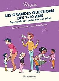 Les grandes questions des 7-10 ans par Sophie Coucharrière