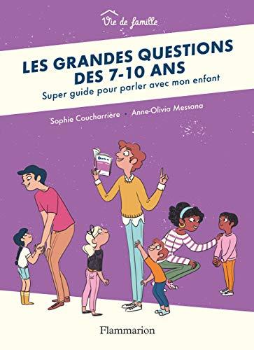 Les grandes questions des 7-10 ans : Super guide pour parler avec mon enfant