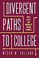 Divergent Paths to College: Race, Class, and Inequality in High Schools (Critical Issues in American Education)
