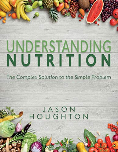 Understanding Nutrition: The Complex Solution to the Simple Problem
