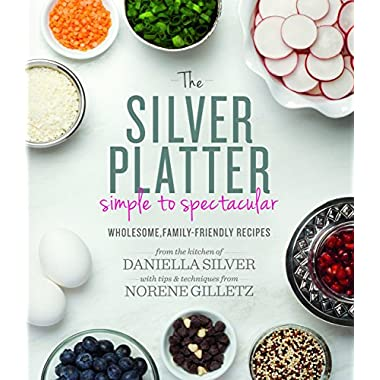 The Silver Platter: Simple to Spectacular Wholesome, Family-Friendly Recipes