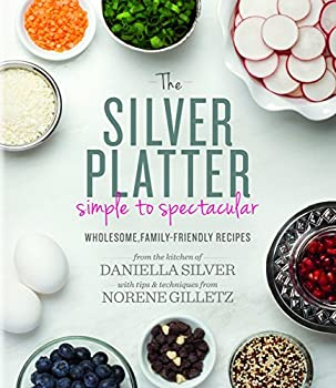 The Silver Platter  Simple to Spectacular Wholesome Family-Friendly Recipes