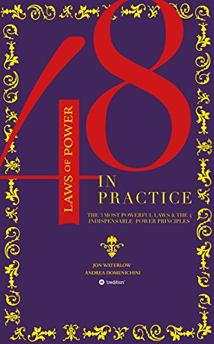 The 48 Laws of Power in Practice: The 3 Most Powerful Laws & The 4 Indispensable Power Principles (English Edition)