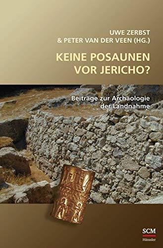 Keine Posaunen vor Jericho?: Beiträge zur Archäologie der Landnahme (Studium Integrale)