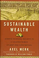 Sustainable Wealth: Achieve Financial Security in a Volatile World of Debt and Consumption