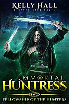 [Kelly Hall, Laurie Starkey, Michael Anderle]のFellowship of the Hunters: A Seven Sons Novel (The Immortal Huntress Book 2) (English Edition)