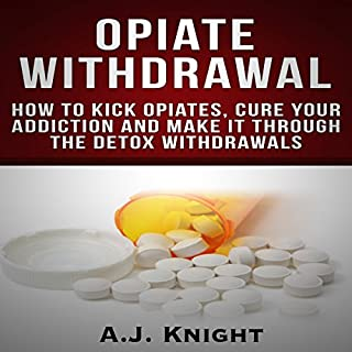 Opiate Withdrawal: How to Kick Opiates, Cure Your Addiction and Make It Through the Detox Withdrawals                   By:                                                                                                                                 A.J. Knight                               Narrated by:                                                                                                                                 Anne Valliere                      Length: 44 mins     28 ratings     Overall 4.2
