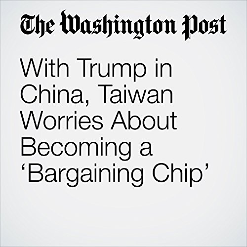 With Trump in China, Taiwan Worries About Becoming a 'Bargaining Chip' copertina