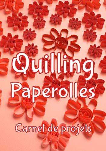 Quilling Paperolles - carnet de projets: Carnet de suivi des projets de Quilling ou Paperolles, index, liste de matériel, plan d'exécution, croquis notes libres | 124 pages | 7x10 po (env. 18x25 cm)