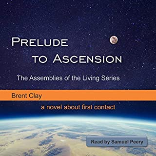 Prelude to Ascension      The Assemblies of the Living, Book 1              By:                                                                                                                                 Brent Clay                               Narrated by:                                                                                                                                 Samuel Peery                      Length: 18 hrs and 34 mins     44 ratings     Overall 4.3