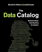 The Data Catalog: Sherlock Holmes Data Sleuthing for Analytics