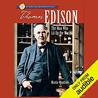 Sterling Biographies     Thomas Edison: The Man Who Lit Up the World              By:                                                                                                                                 Martin Woodside                               Narrated by:                                                                                                                                 Kevin Pariseau                      Length: 2 hrs and 38 mins     51 ratings     Overall 4.1